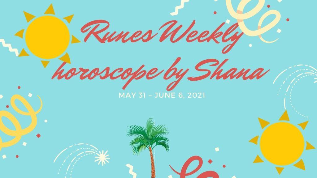 Weekly horoscope by Shana for May 31 – June 6, 2021