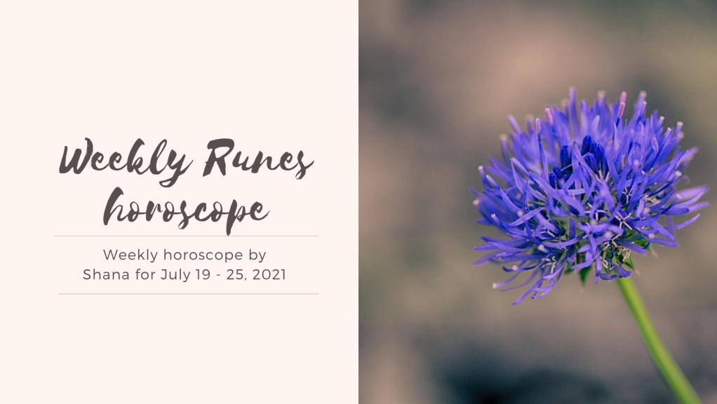 Weekly horoscope by Shana for July 19 - 25, 2021
