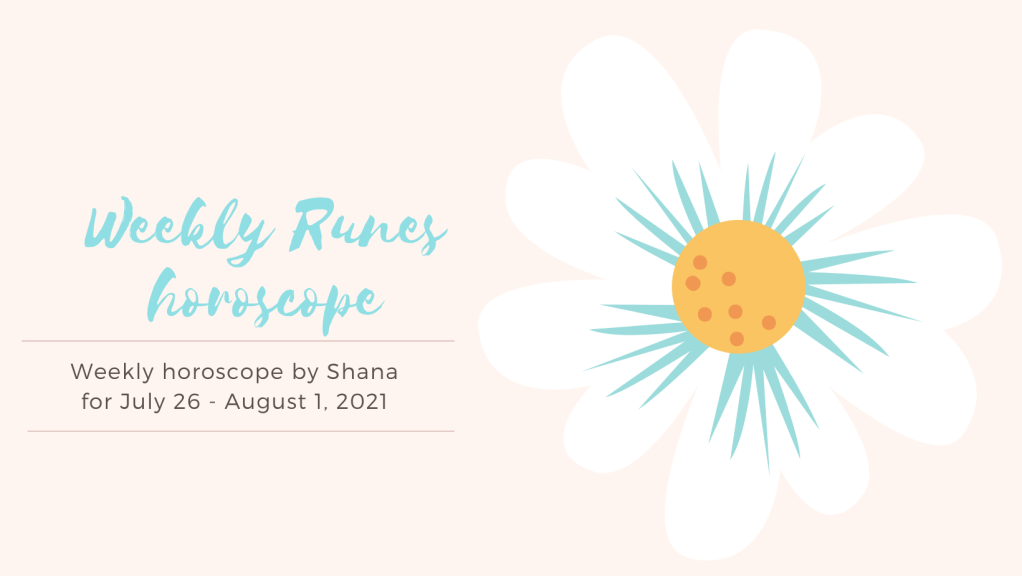 Weekly horoscope by Shana for July 26 - August 1, 2021
